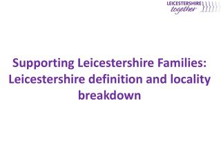 Supporting Leicestershire Families: Leicestershire definition and locality breakdown