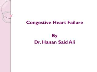Congestive Heart Failure  By Dr. Hanan Said Ali