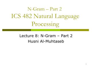 N-Gram – Part 2  ICS 482 Natural Language Processing