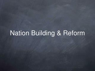 Nation Building & Reform