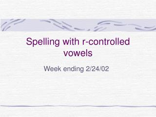 Spelling with r-controlled vowels