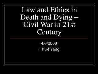 Law and Ethics in Death and Dying  –  Civil War in 21st Century