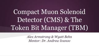 Compact Muon Solenoid Detector (CMS) & The Token Bit Manager (TBM)