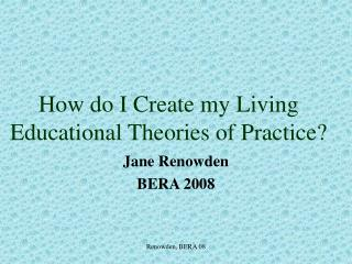 How do I Create my Living Educational Theories of Practice?