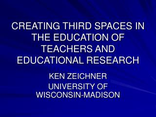 CREATING THIRD SPACES IN THE EDUCATION OF TEACHERS AND EDUCATIONAL RESEARCH
