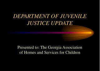 DEPARTMENT OF JUVENILE JUSTICE UPDATE