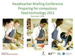 Headteacher Briefing Conference Preparing for compulsory  food technology 2011 December 2008