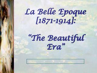 "La Belle Epoque [1871-1914]: ""The Beautiful Era"""