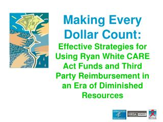 Making Every Dollar Count: Effective Strategies for Using Ryan White CARE Act Funds and Third Party Reimbursement in an