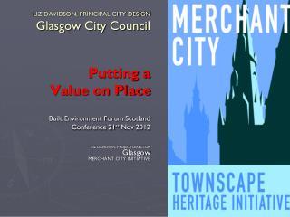LIZ DAVIDSON, PRINCIPAL CITY DESIGN Glasgow City Council
