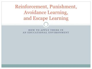 Reinforcement, Punishment, Avoidance Learning, and Escape Learning