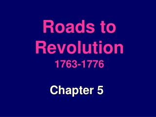Roads to Revolution 1763-1776