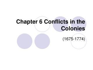 Chapter 6 Conflicts in the Colonies
