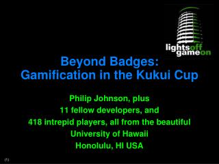 Beyond Badges:  Gamification  in the  Kukui  Cup