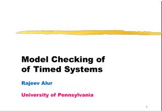 Model Checking of of Timed Systems Rajeev Alur University of Pennsylvania
