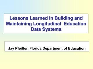 Lessons Learned in Building and Maintaining Longitudinal  Education Data Systems