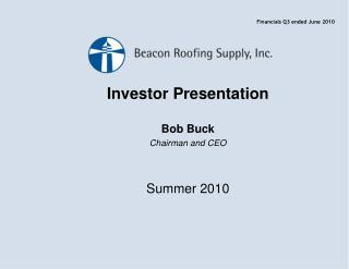 Investor Presentation Bob Buck Chairman and CEO Summer 2010