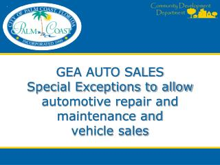 GEA AUTO SALES Special Exceptions to allow automotive repair and maintenance and vehicle sales
