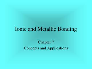 Ionic and Metallic Bonding