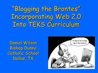 """Blogging the Brontes"" Incorporating Web 2.0 Into TEKS Curriculum"