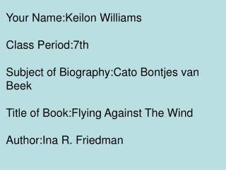 Your Name:Keilon Williams Class Period:7th Subject of Biography:Cato Bontjes van Beek