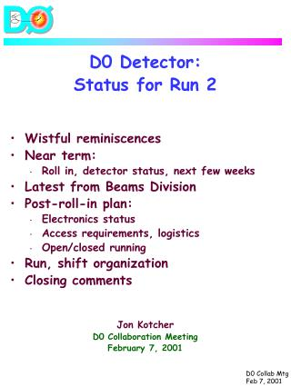 D0 Detector: Status for Run 2 Wistful reminiscences Near term: