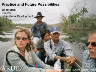 Practice and Future Possibilities Jo da Silva Director,  International Development
