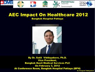 By Dr.  Pongsak Viddayakorn Director and Executive Advisor,  Bangkok  Dusit  Medical Services PLC