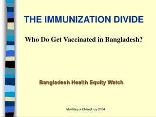 THE IMMUNIZATION DIVIDE Who Do Get Vaccinated in Bangladesh?