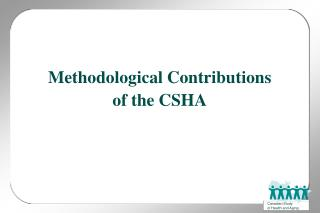 Methodological Contributions of the CSHA