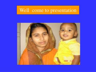 Well  come to presentation