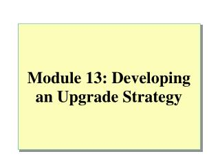 Module 13: Developing an Upgrade Strategy
