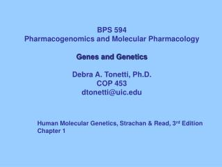 BPS 594 Pharmacogenomics and Molecular Pharmacology Genes and Genetics Debra A. Tonetti, Ph.D.