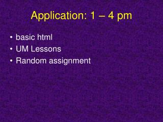 Application: 1 – 4 pm