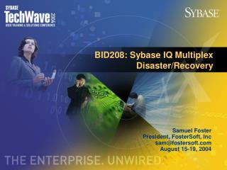 BID208: Sybase IQ Multiplex   Disaster/Recovery