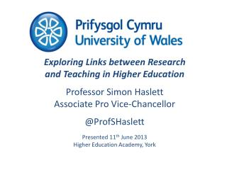 Exploring Links between Research and Teaching in Higher  Education Professor Simon Haslett