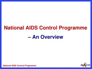 National AIDS Control Programme  – An Overview