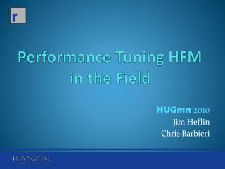 Performance Tuning HFM in the Field