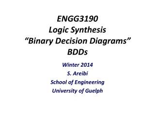 "ENGG3190 Logic Synthesis ""Binary Decision Diagrams"" BDDs"