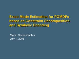 Exact Mode Estimation for POMDPs based on Constraint Decomposition and Symbolic Encoding