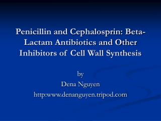 Penicillin and Cephalosprin: Beta-Lactam Antibiotics and Other Inhibitors of Cell Wall Synthesis