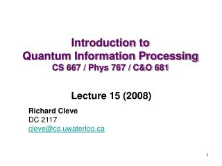 Introduction to  Quantum Information Processing CS 667 / Phys 767 / C&O 681