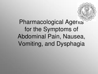 Pharmacological Agents  for the Symptoms of Abdominal Pain, Nausea, Vomiting, and Dysphagia