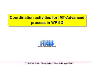 Coordination activities for IMT-Advanced process in WP 5D
