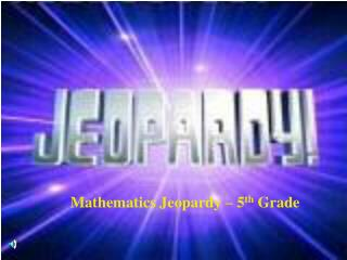 Mathematics Jeopardy – 5 th  Grade