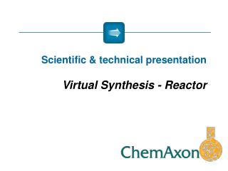Scientific & technical presentation  Virtual Synthesis  - Reactor