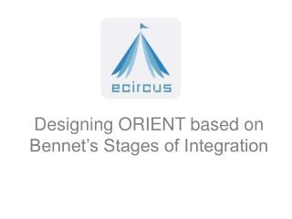 Designing ORIENT based on Bennet's Stages of Integration