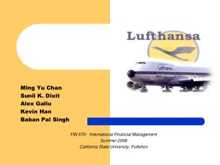 Ming Yu Chan Sunil K. Dixit Alex Galiu Kevin Han Baban Pal Singh FIN 570-  International Financial Management Summer 200