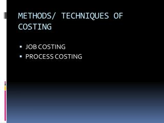 METHODS/ TECHNIQUES OF COSTING