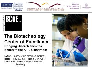 The Biotechnology Center of Excellence Bringing Biotech from the Bench to the K-12 Classroom